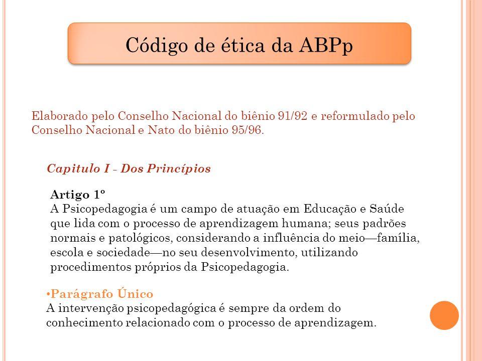 Código de ética da ABPp Elaborado pelo Conselho Nacional do biênio 91/92 e reformulado pelo Conselho Nacional e Nato do biênio 95/96. Artigo 1º A Psic