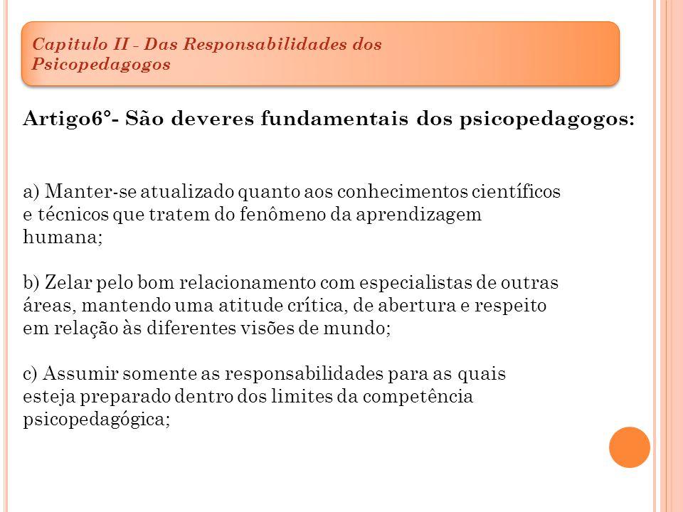 Artigo6°- São deveres fundamentais dos psicopedagogos: a) Manter-se atualizado quanto aos conhecimentos científicos e técnicos que tratem do fenômeno