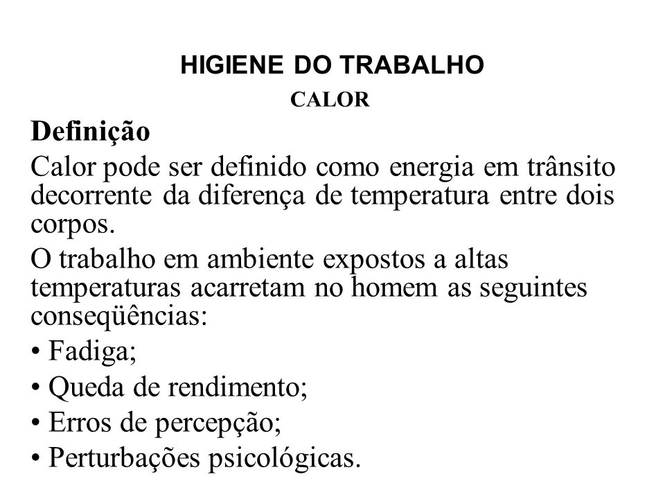HIGIENE DO TRABALHO CALOR Definição Calor pode ser definido como energia em trânsito decorrente da diferença de temperatura entre dois corpos.