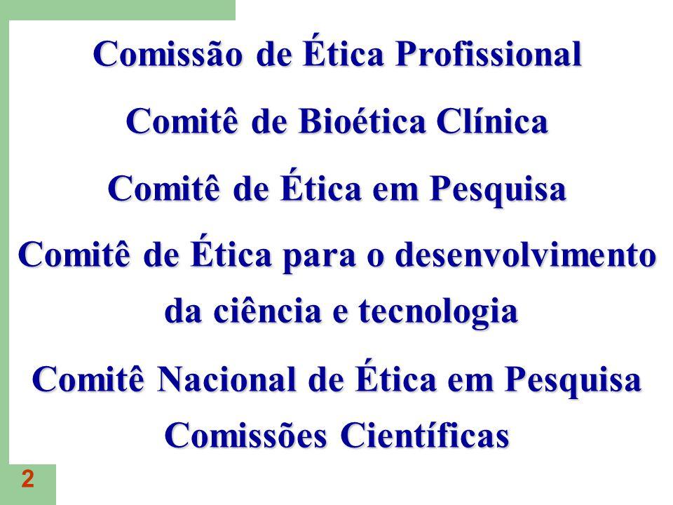 2 Comissão de Ética Profissional Comitê de Bioética Clínica Comitê de Ética em Pesquisa Comitê de Ética para o desenvolvimento da ciência e tecnologia