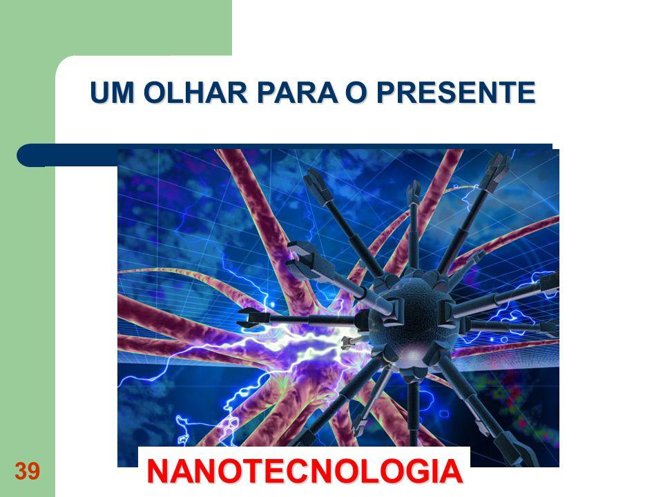 39 NANOTECNOLOGIA UM OLHAR PARA O PRESENTE