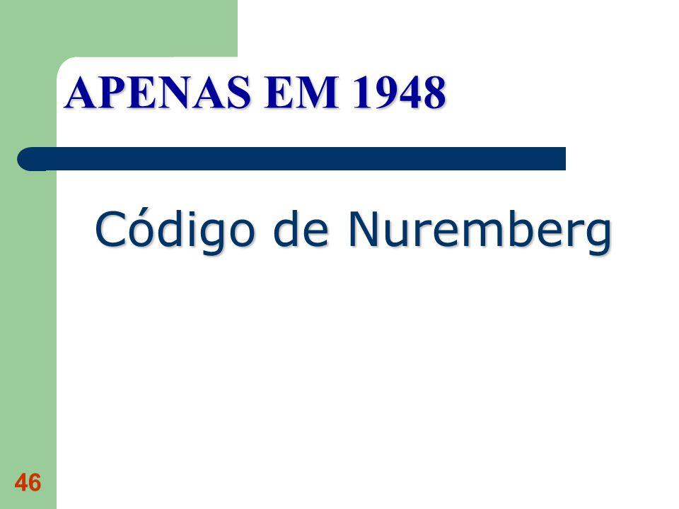 46 APENAS EM 1948 Código de Nuremberg