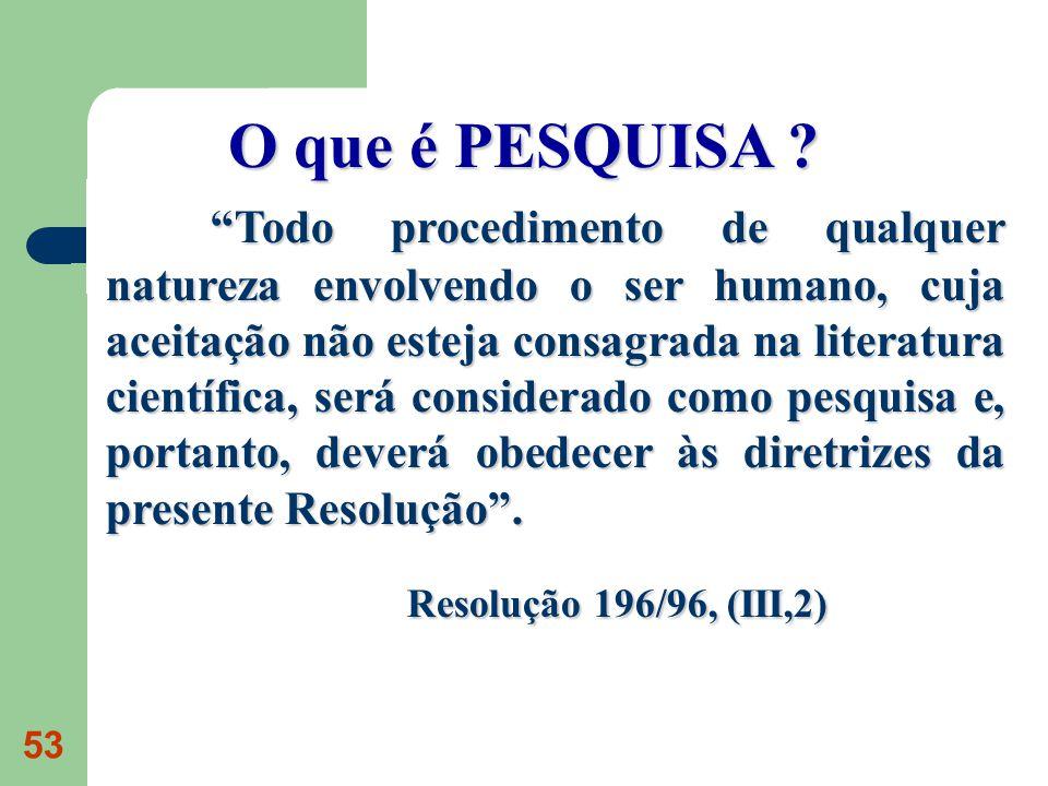 53 Todo procedimento de qualquer natureza envolvendo o ser humano, cuja aceitação não esteja consagrada na literatura científica, será considerado com