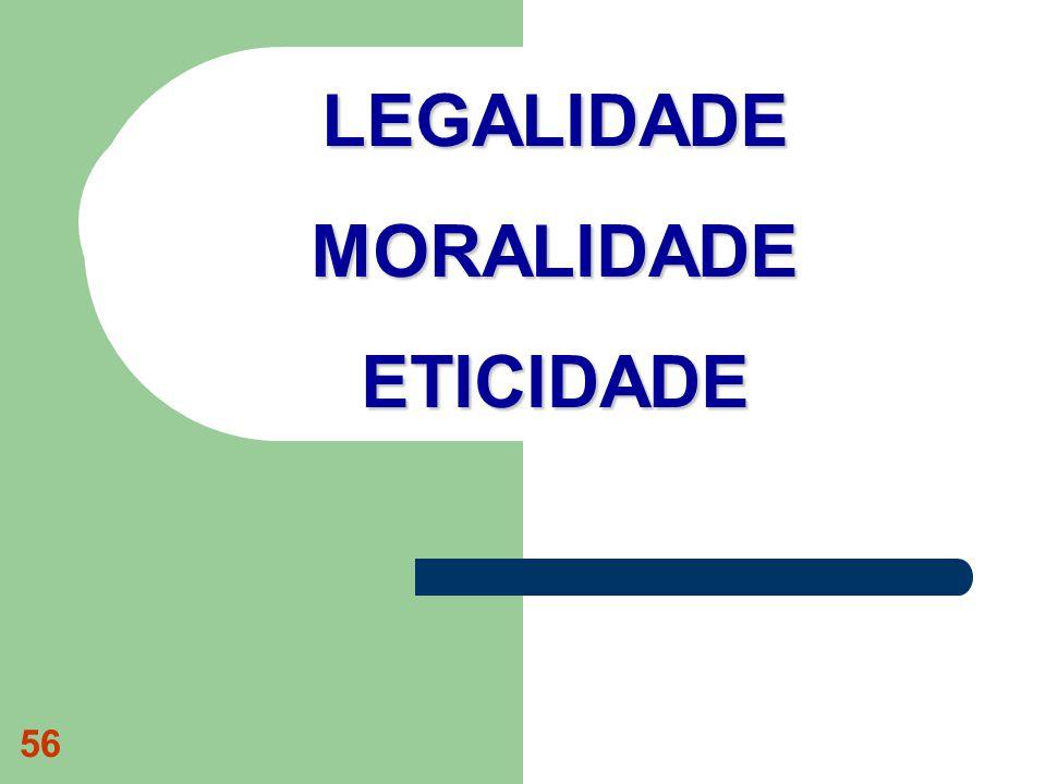 56 LEGALIDADE MORALIDADE ETICIDADE