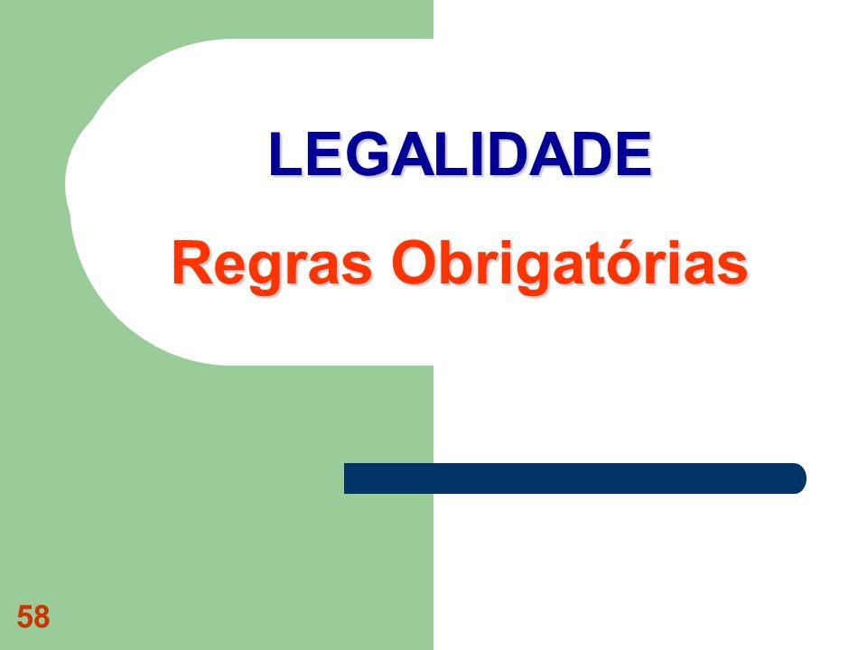 58 LEGALIDADE Regras Obrigatórias