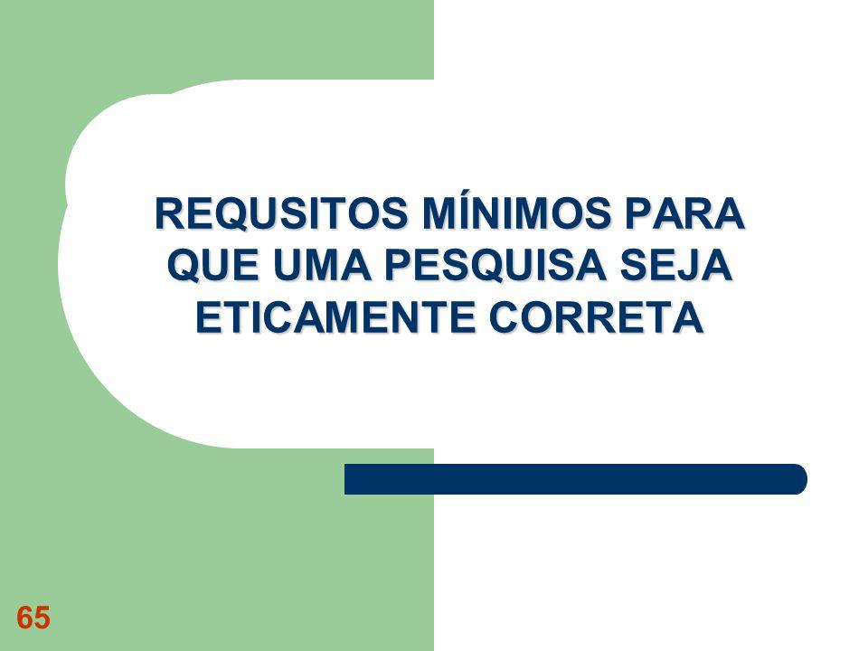 65 REQUSITOS MÍNIMOS PARA QUE UMA PESQUISA SEJA ETICAMENTE CORRETA