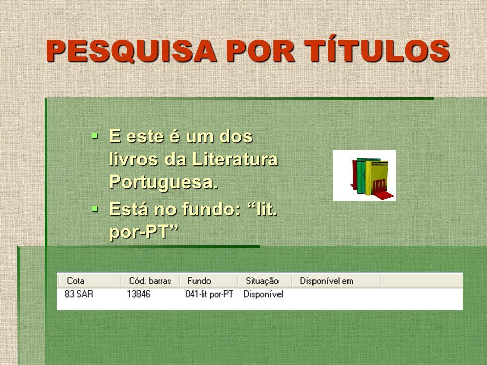 PESQUISA POR TÍTULOS E este é um dos livros da Literatura Portuguesa. E este é um dos livros da Literatura Portuguesa. Está no fundo: lit. por-PT Está