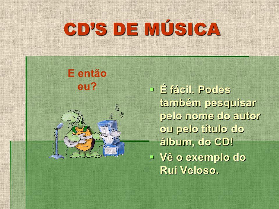 CDS DE MÚSICA É fácil. Podes também pesquisar pelo nome do autor ou pelo título do álbum, do CD! É fácil. Podes também pesquisar pelo nome do autor ou