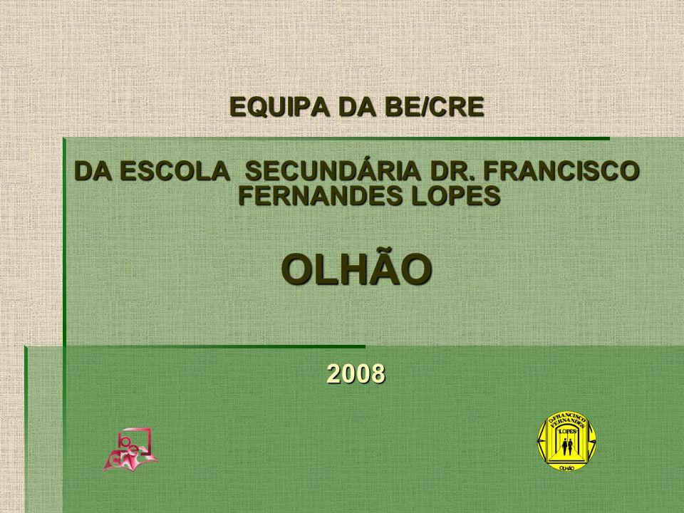 EQUIPA DA BE/CRE DA ESCOLA SECUNDÁRIA DR. FRANCISCO FERNANDES LOPES OLHÃO2008