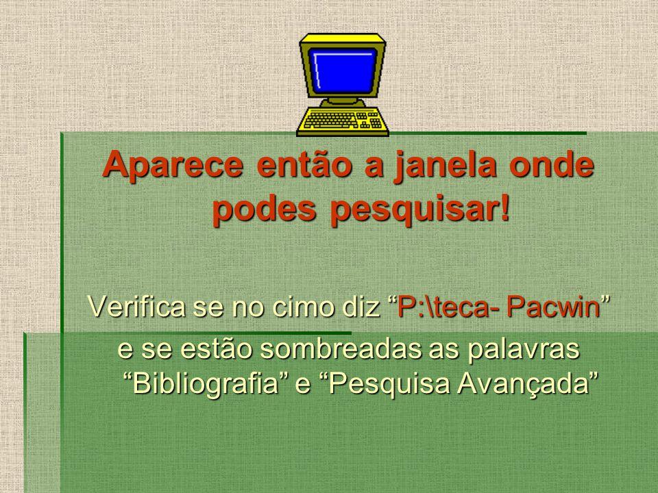 Aparece então a janela onde podes pesquisar! Verifica se no cimo diz P:\teca- Pacwin e se estão sombreadas as palavras Bibliografia e Pesquisa Avançad