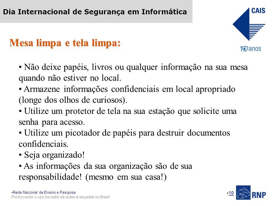 Rede Nacional de Ensino e Pesquisa Promovendo o uso inovador de redes avançadas no Brasil Dia Internacional de Segurança em Informática 10 Mesa limpa