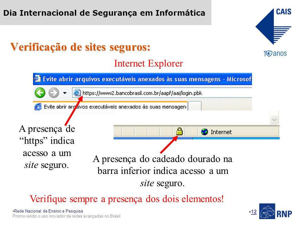 Rede Nacional de Ensino e Pesquisa Promovendo o uso inovador de redes avançadas no Brasil Dia Internacional de Segurança em Informática 12 Verificação de sites seguros: Internet Explorer A presença de https indica acesso a um site seguro.