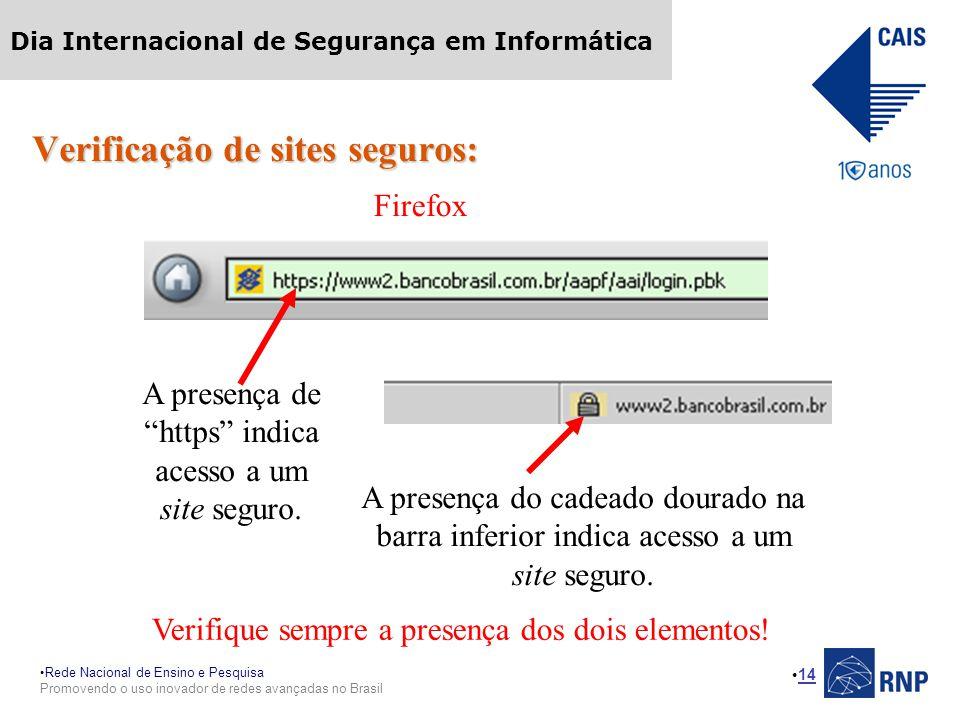 Rede Nacional de Ensino e Pesquisa Promovendo o uso inovador de redes avançadas no Brasil Dia Internacional de Segurança em Informática 14 Verificação de sites seguros: Firefox A presença de https indica acesso a um site seguro.