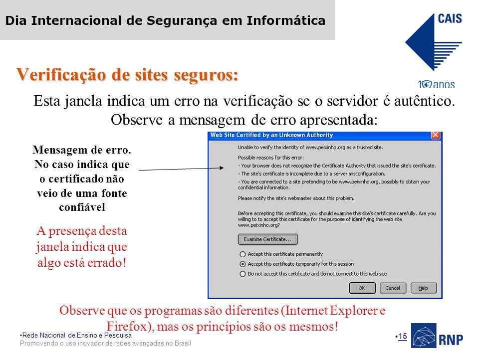 Rede Nacional de Ensino e Pesquisa Promovendo o uso inovador de redes avançadas no Brasil Dia Internacional de Segurança em Informática 15 Observe que os programas são diferentes (Internet Explorer e Firefox), mas os princípios são os mesmos.