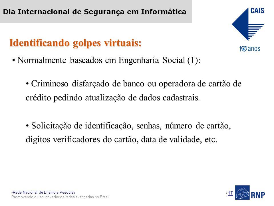 Rede Nacional de Ensino e Pesquisa Promovendo o uso inovador de redes avançadas no Brasil Dia Internacional de Segurança em Informática 17 Identifican