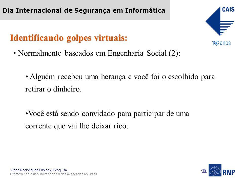 Rede Nacional de Ensino e Pesquisa Promovendo o uso inovador de redes avançadas no Brasil Dia Internacional de Segurança em Informática 19 Identifican