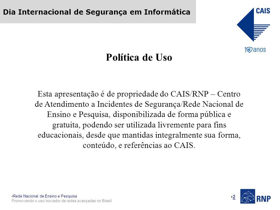 Rede Nacional de Ensino e Pesquisa Promovendo o uso inovador de redes avançadas no Brasil Dia Internacional de Segurança em Informática 2 Política de