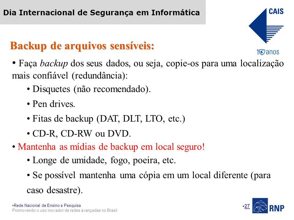 Rede Nacional de Ensino e Pesquisa Promovendo o uso inovador de redes avançadas no Brasil Dia Internacional de Segurança em Informática 27 Backup de a
