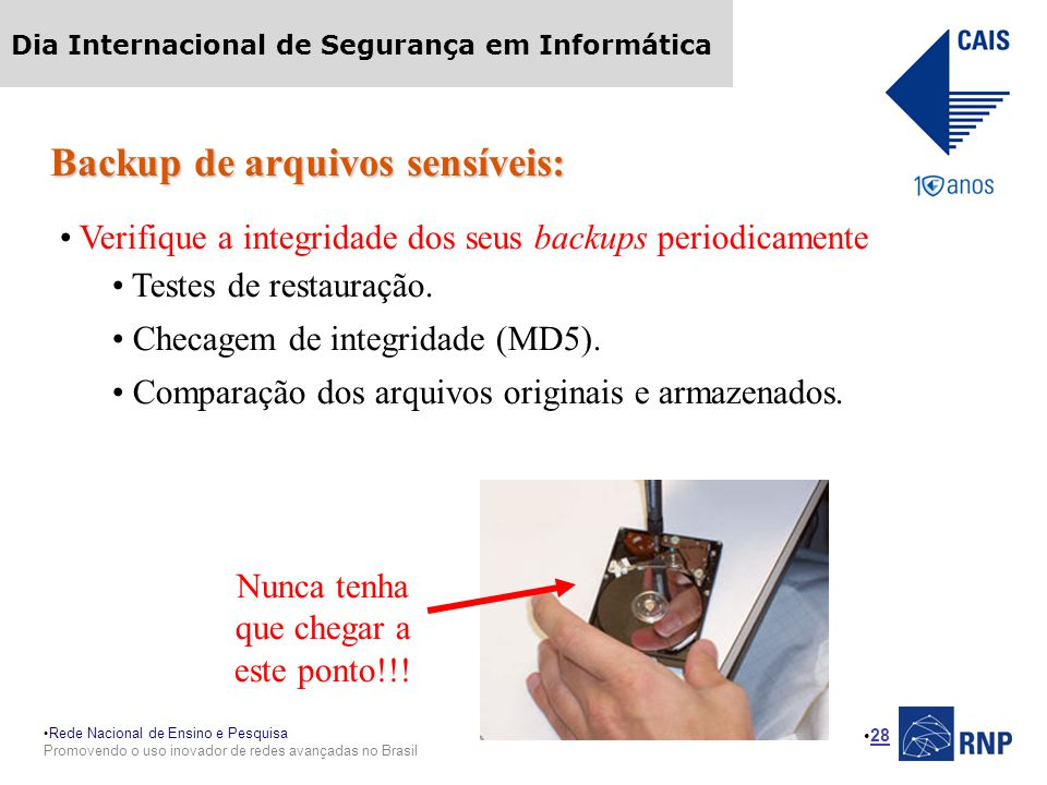 Rede Nacional de Ensino e Pesquisa Promovendo o uso inovador de redes avançadas no Brasil Dia Internacional de Segurança em Informática 28 Backup de a