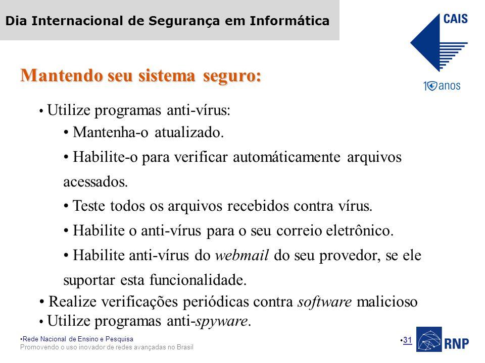 Rede Nacional de Ensino e Pesquisa Promovendo o uso inovador de redes avançadas no Brasil Dia Internacional de Segurança em Informática 31 Mantendo seu sistema seguro: Utilize programas anti-vírus: Mantenha-o atualizado.