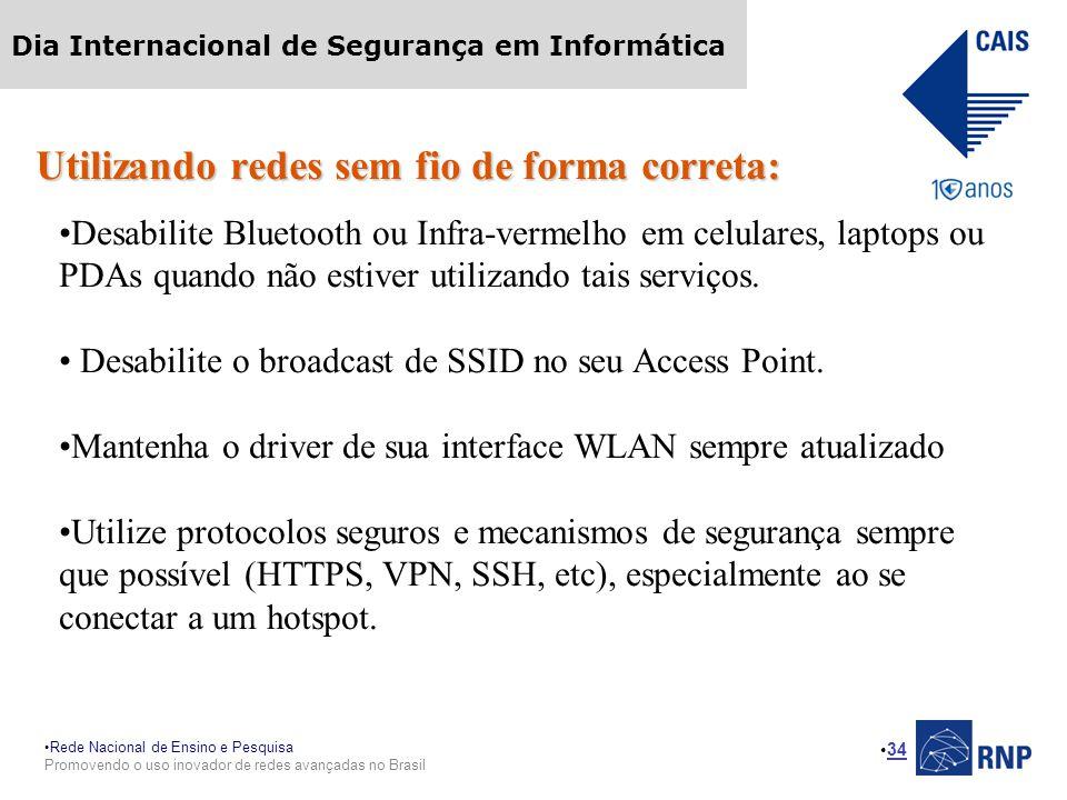 Rede Nacional de Ensino e Pesquisa Promovendo o uso inovador de redes avançadas no Brasil Dia Internacional de Segurança em Informática 34 Utilizando