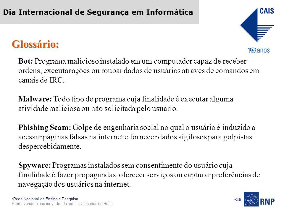 Rede Nacional de Ensino e Pesquisa Promovendo o uso inovador de redes avançadas no Brasil Dia Internacional de Segurança em Informática 36 Glossário: