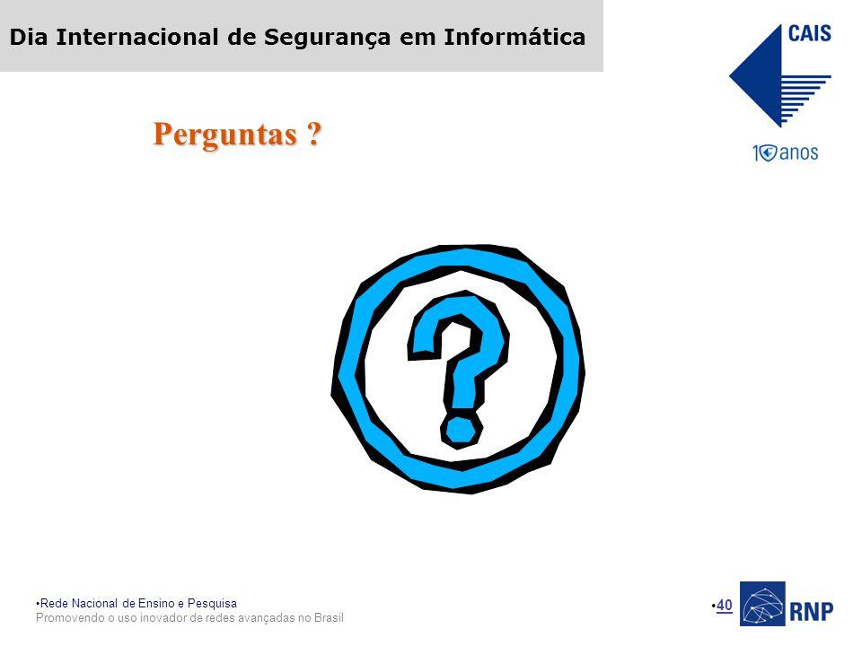 Rede Nacional de Ensino e Pesquisa Promovendo o uso inovador de redes avançadas no Brasil Dia Internacional de Segurança em Informática 40 Perguntas ?