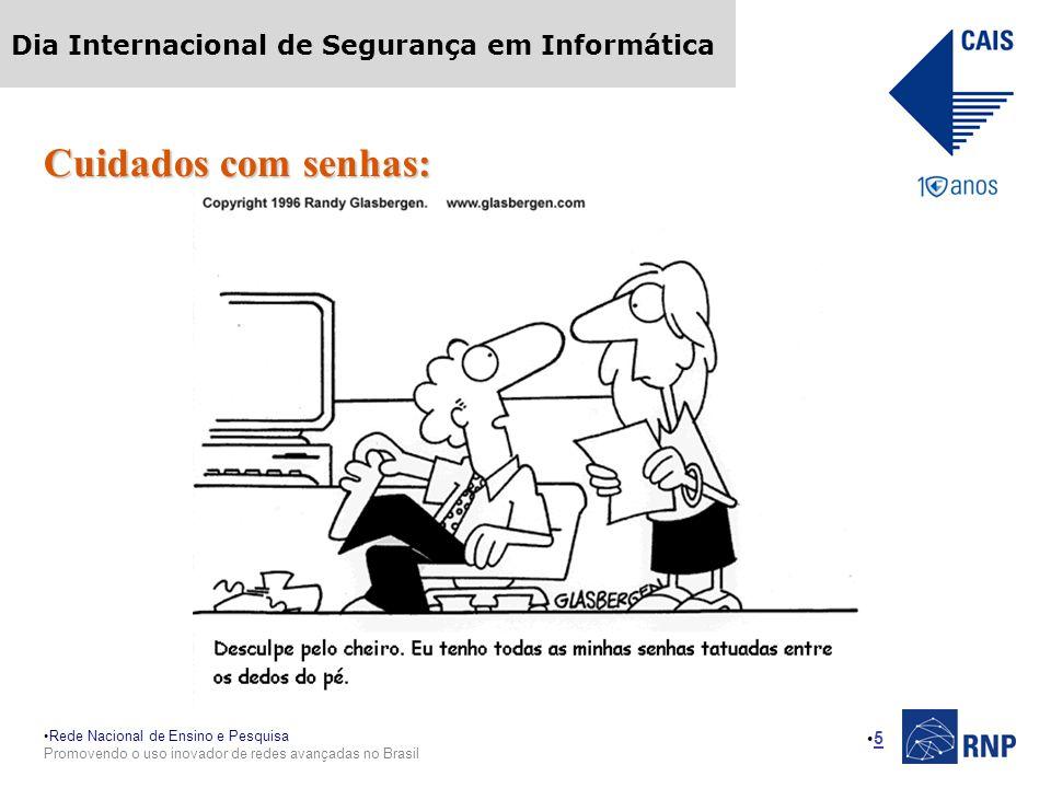 Rede Nacional de Ensino e Pesquisa Promovendo o uso inovador de redes avançadas no Brasil Dia Internacional de Segurança em Informática 5 Cuidados com senhas: