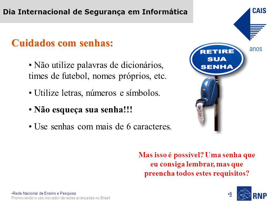 Rede Nacional de Ensino e Pesquisa Promovendo o uso inovador de redes avançadas no Brasil Dia Internacional de Segurança em Informática 6 Cuidados com