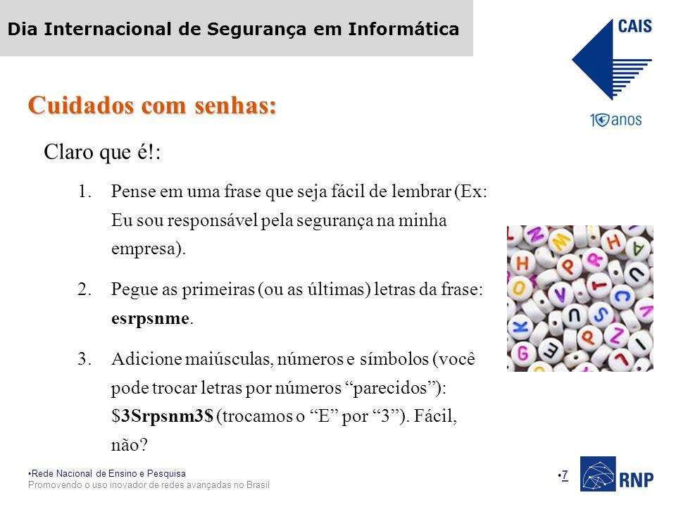 Rede Nacional de Ensino e Pesquisa Promovendo o uso inovador de redes avançadas no Brasil Dia Internacional de Segurança em Informática 7 Cuidados com