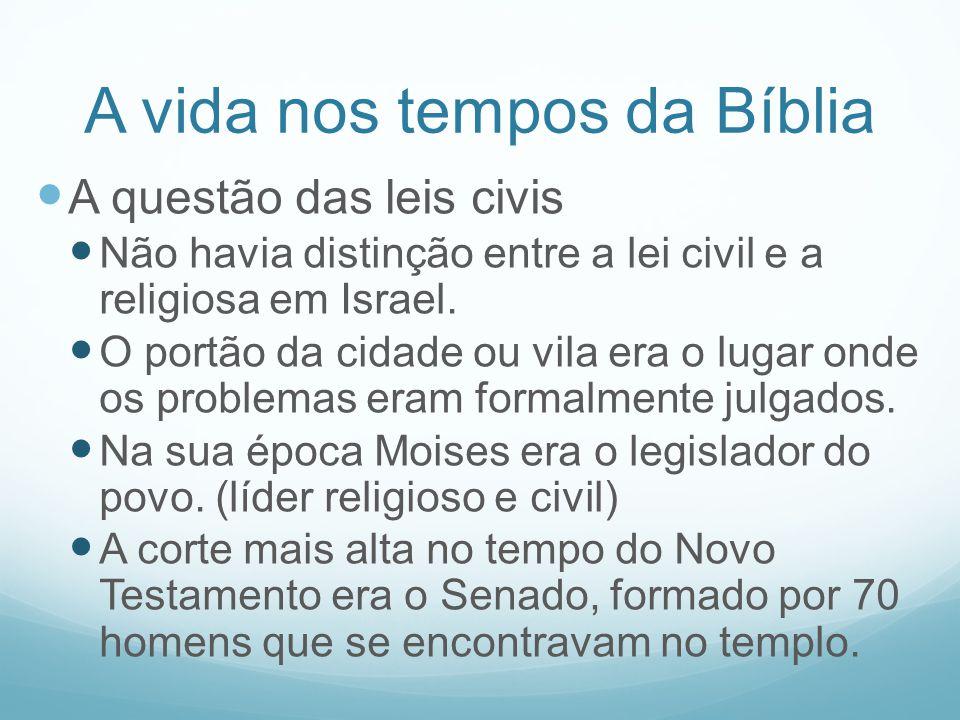 A vida nos tempos da Bíblia A questão das leis civis Não havia distinção entre a lei civil e a religiosa em Israel. O portão da cidade ou vila era o l