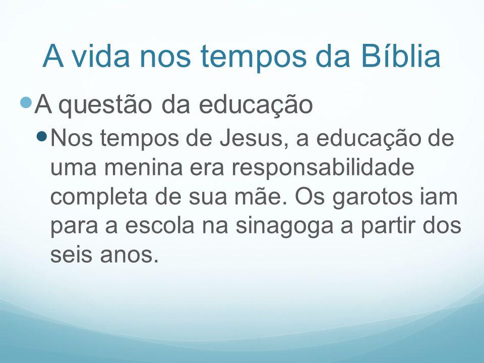 A vida nos tempos da Bíblia A questão da educação Nos tempos de Jesus, a educação de uma menina era responsabilidade completa de sua mãe. Os garotos i
