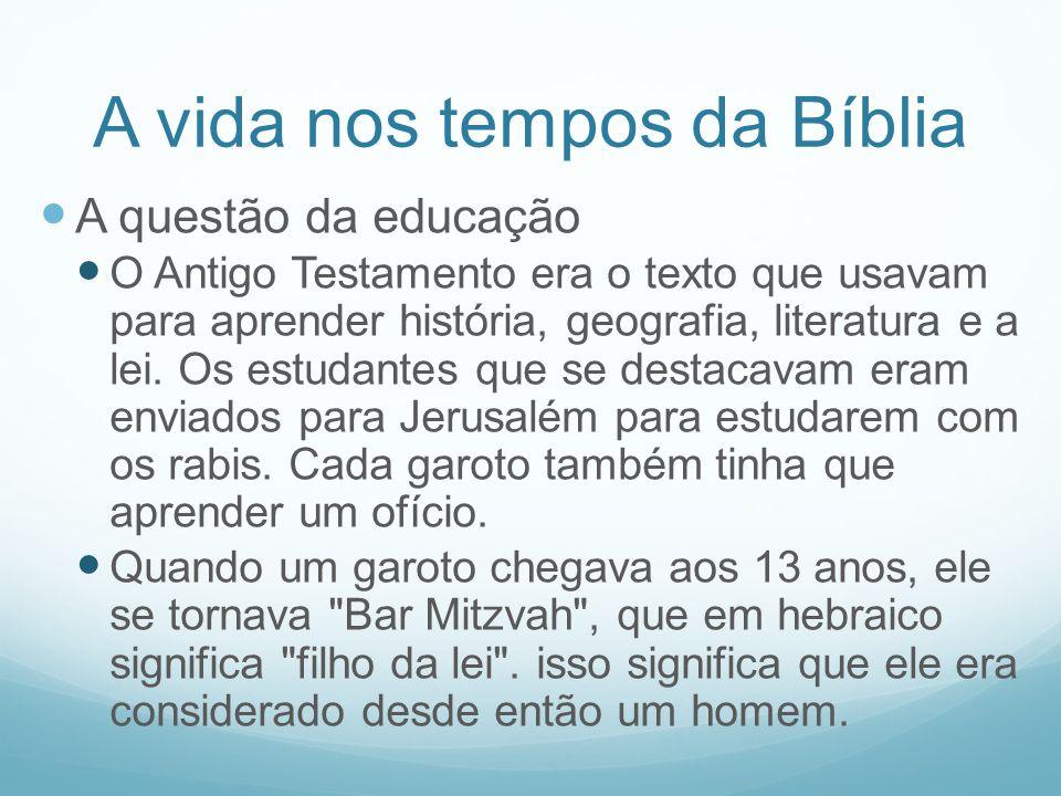 A vida nos tempos da Bíblia A questão da educação O Antigo Testamento era o texto que usavam para aprender história, geografia, literatura e a lei. Os
