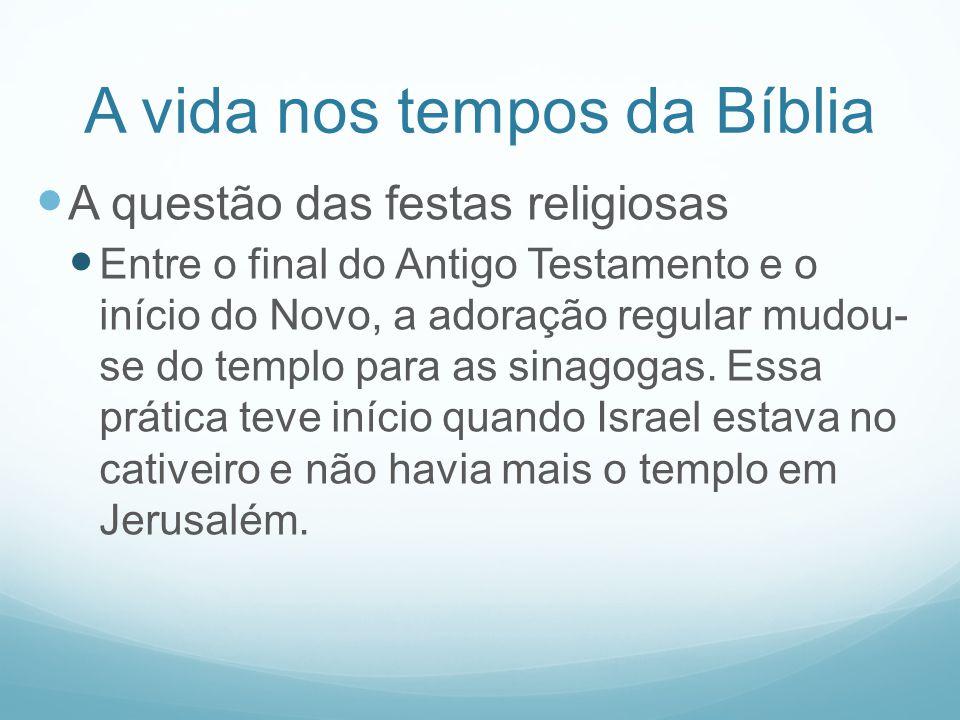 A vida nos tempos da Bíblia A questão das festas religiosas Entre o final do Antigo Testamento e o início do Novo, a adoração regular mudou- se do tem