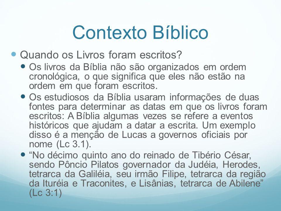 Contexto Bíblico Quando os Livros foram escritos? Os livros da Bíblia não são organizados em ordem cronológica, o que significa que eles não estão na
