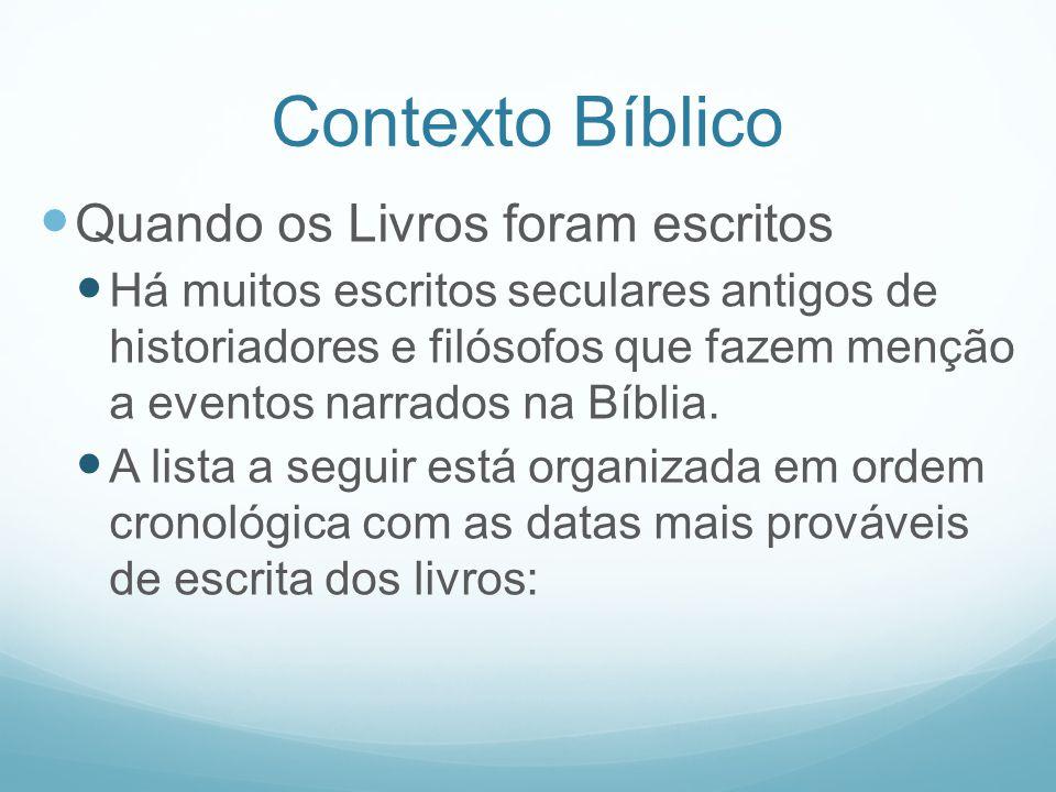 Contexto Bíblico Quando os Livros foram escritos Há muitos escritos seculares antigos de historiadores e filósofos que fazem menção a eventos narrados