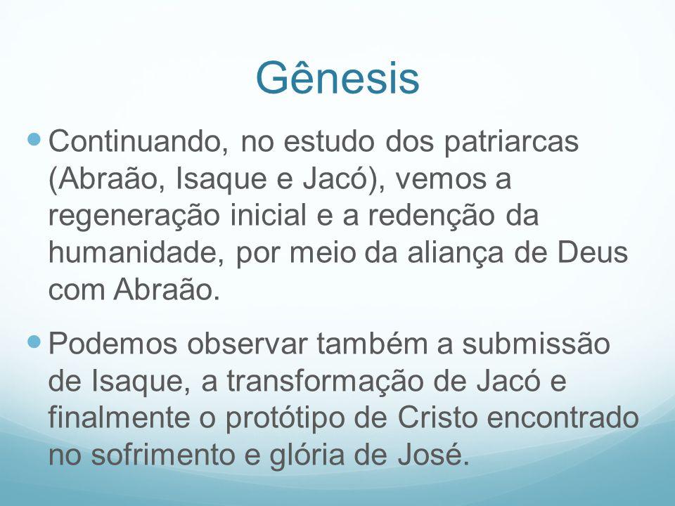 Gênesis Continuando, no estudo dos patriarcas (Abraão, Isaque e Jacó), vemos a regeneração inicial e a redenção da humanidade, por meio da aliança de