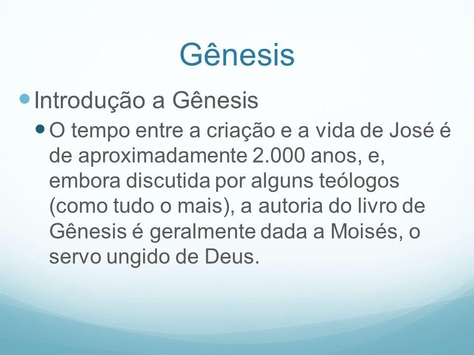 Gênesis Introdução a Gênesis O tempo entre a criação e a vida de José é de aproximadamente 2.000 anos, e, embora discutida por alguns teólogos (como t