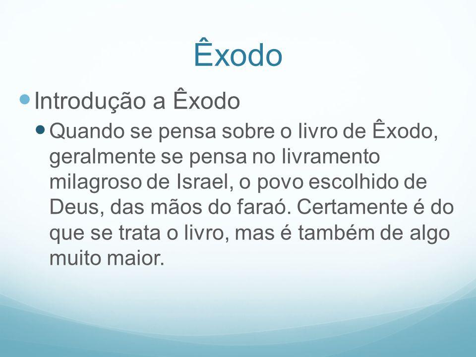 Êxodo Introdução a Êxodo Quando se pensa sobre o livro de Êxodo, geralmente se pensa no livramento milagroso de Israel, o povo escolhido de Deus, das