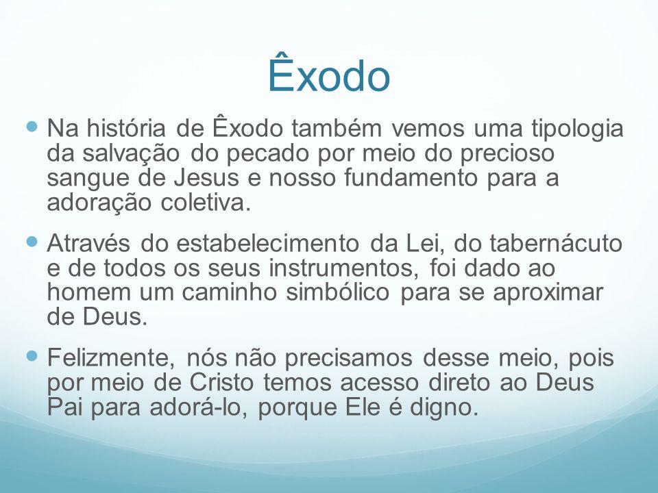 Êxodo Na história de Êxodo também vemos uma tipologia da salvação do pecado por meio do precioso sangue de Jesus e nosso fundamento para a adoração co