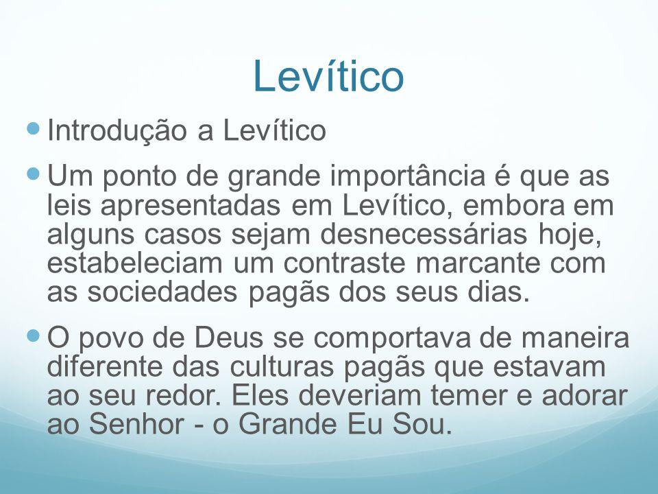 Levítico Introdução a Levítico Um ponto de grande importância é que as leis apresentadas em Levítico, embora em alguns casos sejam desnecessárias hoje