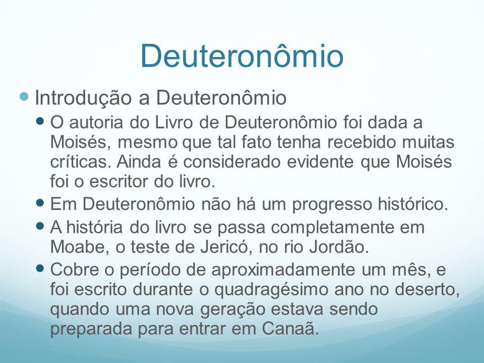 Deuteronômio Introdução a Deuteronômio O autoria do Livro de Deuteronômio foi dada a Moisés, mesmo que tal fato tenha recebido muitas críticas. Ainda