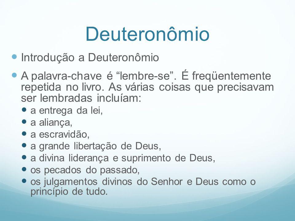Deuteronômio Introdução a Deuteronômio A palavra-chave é lembre-se. É freqüentemente repetida no livro. As várias coisas que precisavam ser lembradas