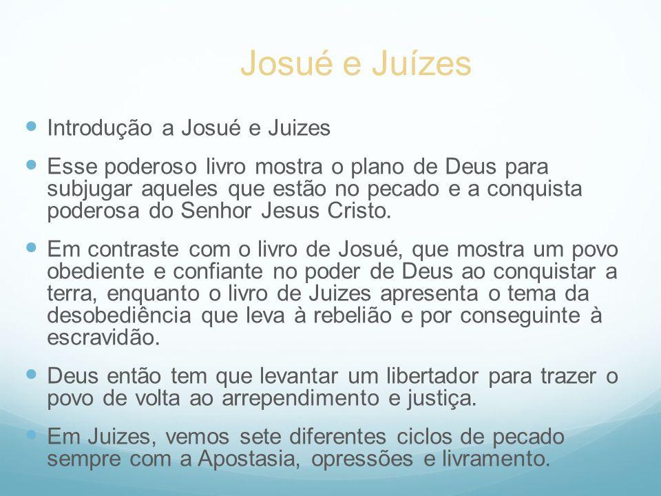 Introdução a Josué e Juizes Esse poderoso livro mostra o plano de Deus para subjugar aqueles que estão no pecado e a conquista poderosa do Senhor Jesu