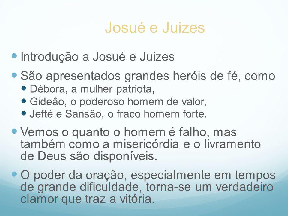 Introdução a Josué e Juizes São apresentados grandes heróis de fé, como Débora, a mulher patriota, Gideâo, o poderoso homem de valor, Jefté e Sansâo,
