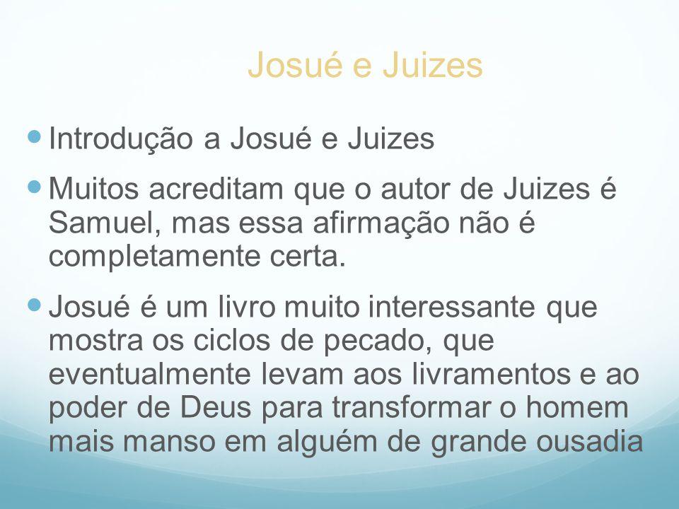 Introdução a Josué e Juizes Muitos acreditam que o autor de Juizes é Samuel, mas essa afirmação não é completamente certa. Josué é um livro muito inte