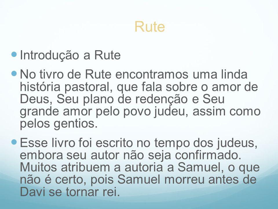 Introdução a Rute No tivro de Rute encontramos uma linda história pastoral, que fala sobre o amor de Deus, Seu plano de redenção e Seu grande amor pel