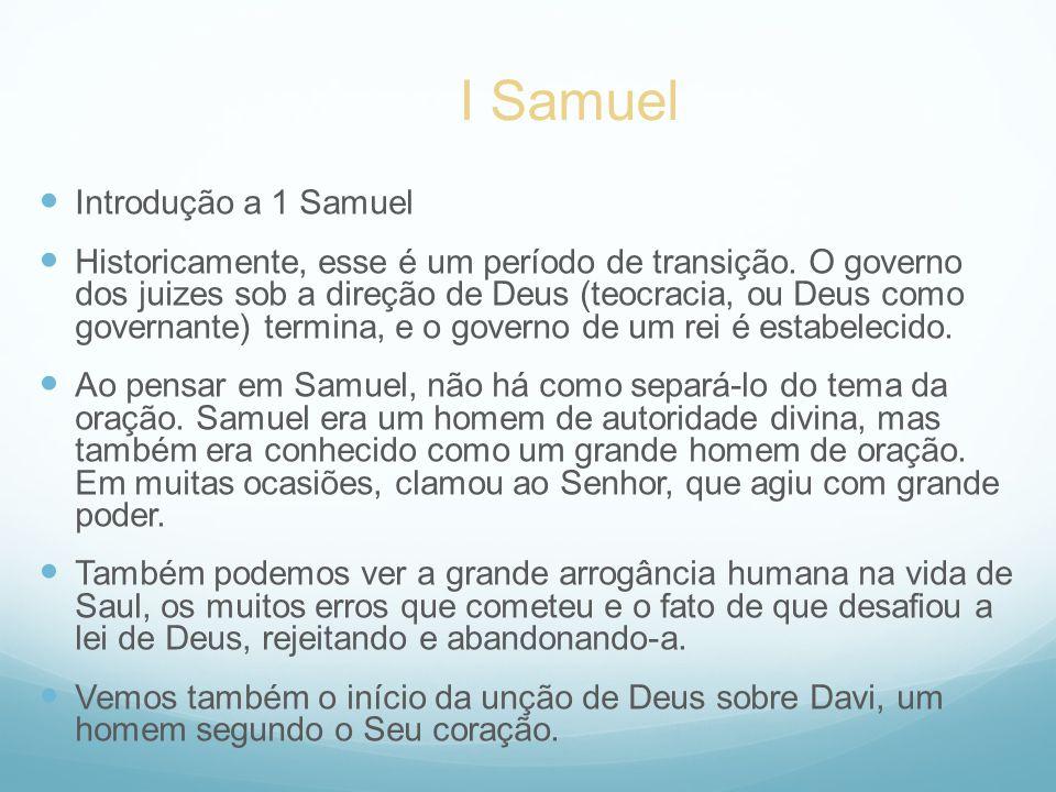 Introdução a 1 Samuel Historicamente, esse é um período de transição. O governo dos juizes sob a direção de Deus (teocracia, ou Deus como governante)