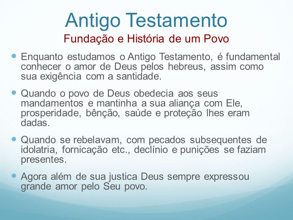 Antigo Testamento Fundação e História de um Povo Enquanto estudamos o Antigo Testamento, é fundamental conhecer o amor de Deus pelos hebreus, assim co