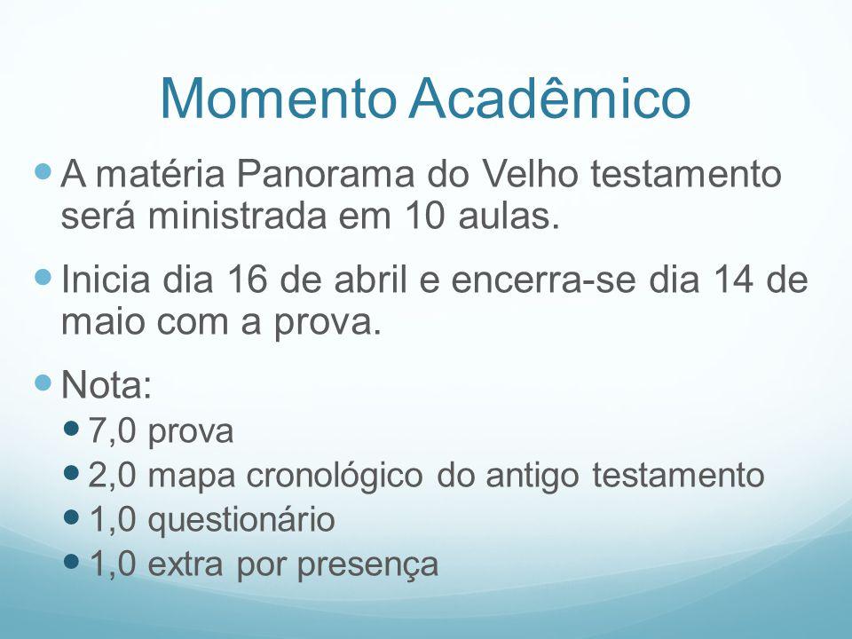 Momento Acadêmico A matéria Panorama do Velho testamento será ministrada em 10 aulas. Inicia dia 16 de abril e encerra-se dia 14 de maio com a prova.